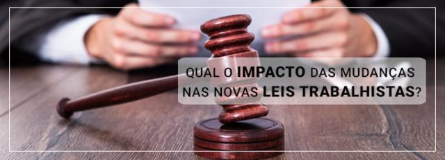 Qual impacto das mudanças nas novas Leis Trabalhistas?