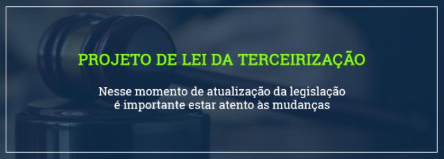 Saiba sobre o projeto da Lei da terceirização