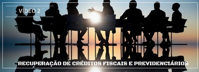 Recuperação de Créditos Fiscais e Previdenciário - Video